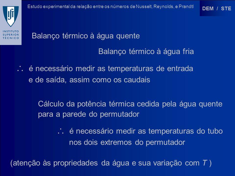DEM / STE Estudo experimental da relação entre os números de Nusselt, Reynolds, e Prandtl Balanço térmico à água quente Balanço térmico à água fria é