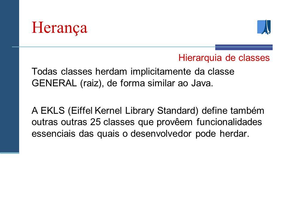 Herança Hierarquia de classes Todas classes herdam implicitamente da classe GENERAL (raiz), de forma similar ao Java.