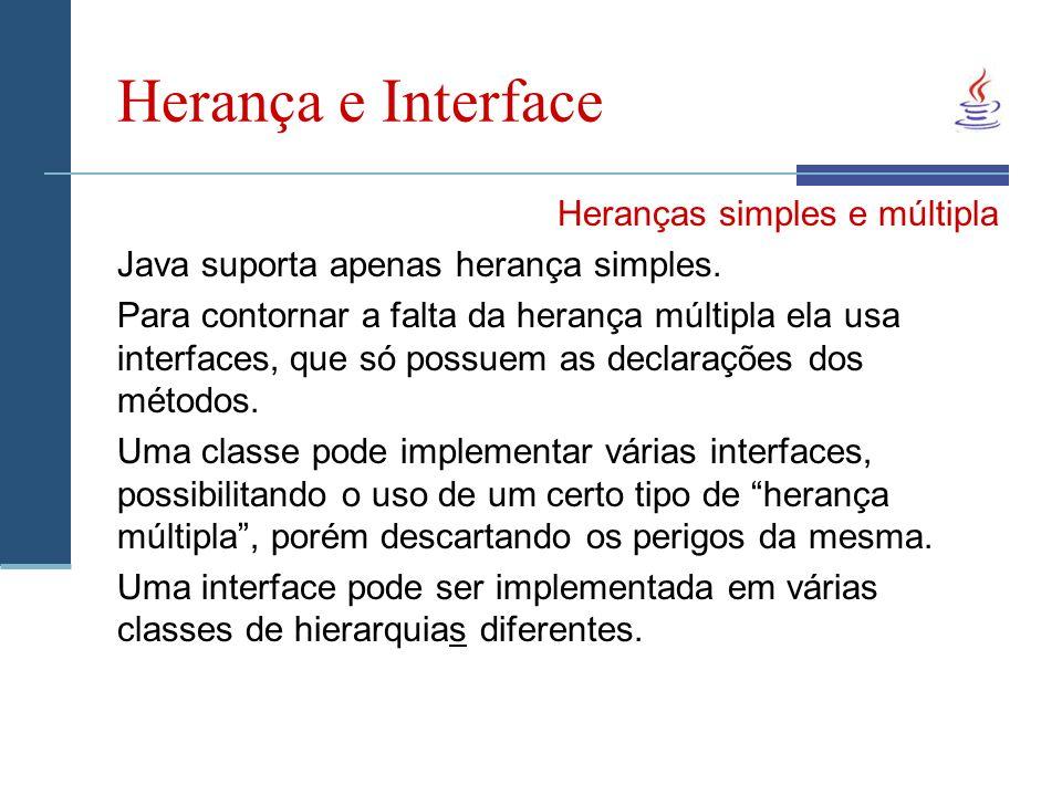Herança e Interface Heranças simples e múltipla Java suporta apenas herança simples.