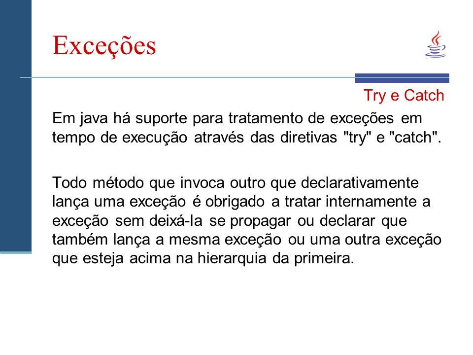 Exceções Try e Catch Em java há suporte para tratamento de exceções em tempo de execução através das diretivas try e catch .