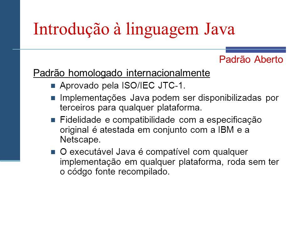 Introdução à linguagem Java Padrão Aberto Padrão homologado internacionalmente Aprovado pela ISO/IEC JTC-1.