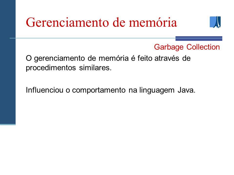 Gerenciamento de memória Garbage Collection O gerenciamento de memória é feito através de procedimentos similares.
