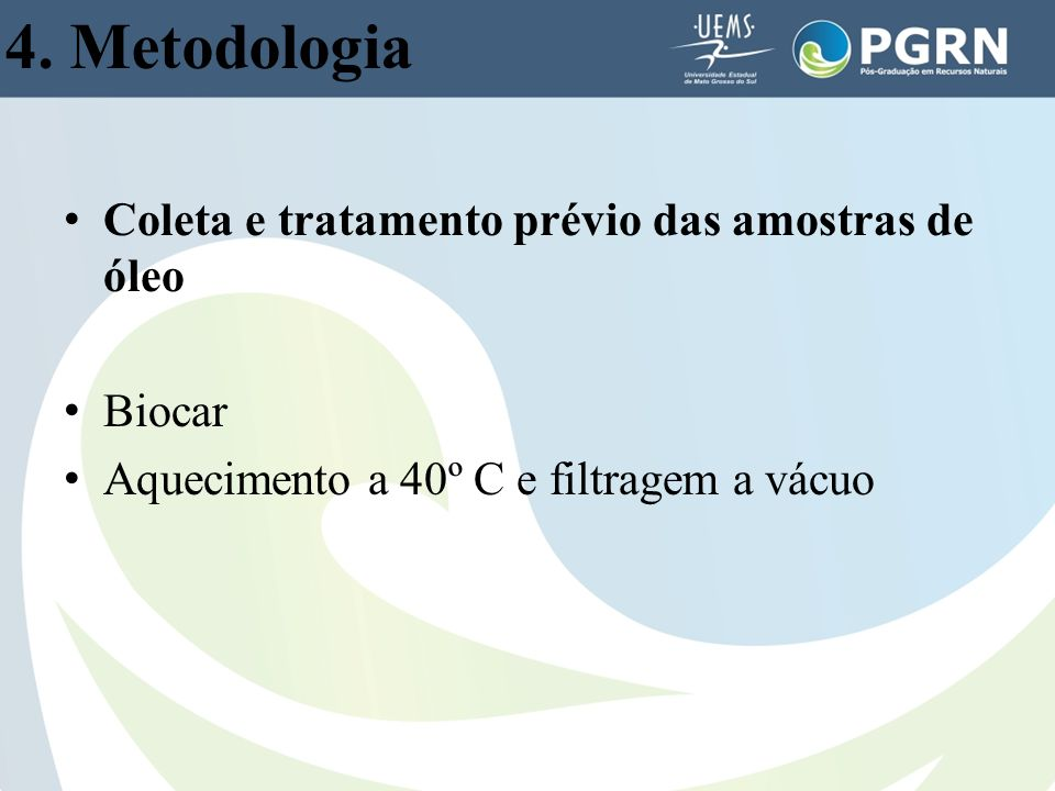 4. Metodologia Coleta e tratamento prévio das amostras de óleo Biocar Aquecimento a 40º C e filtragem a vácuo