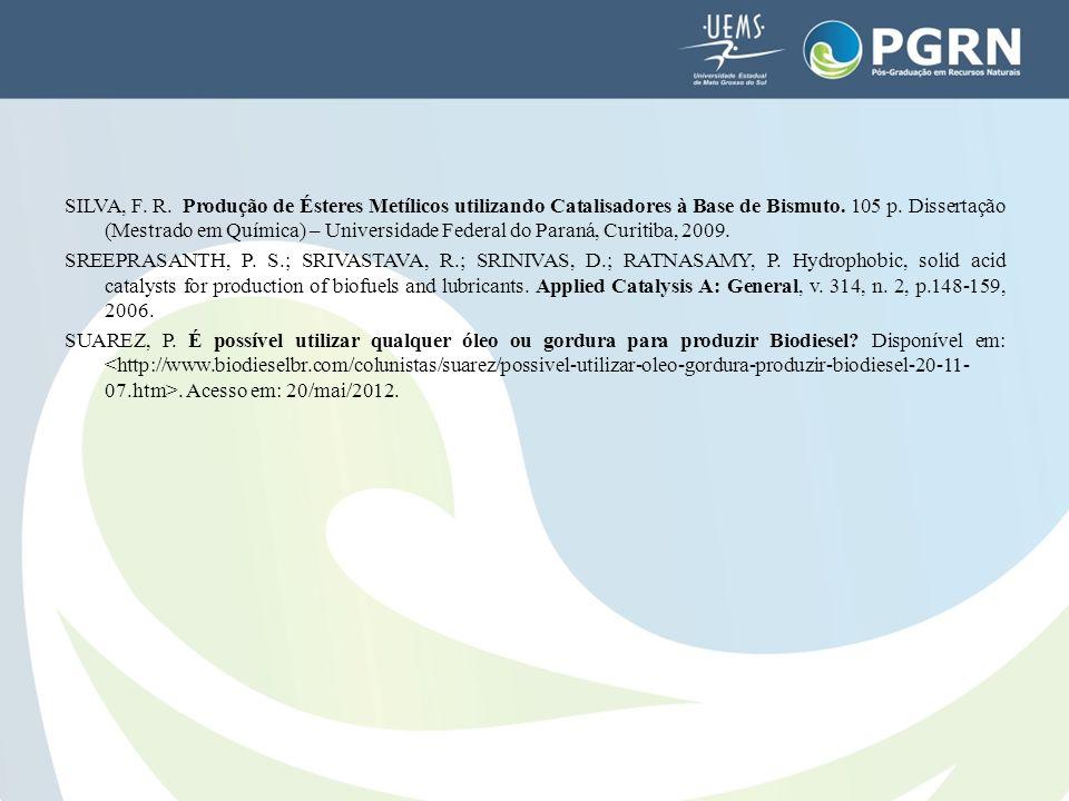 SILVA, F. R. Produção de Ésteres Metílicos utilizando Catalisadores à Base de Bismuto. 105 p. Dissertação (Mestrado em Química) – Universidade Federal