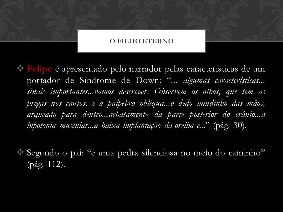 O FILHO ETERNO Felipe é apresentado pelo narrador pelas características de um portador de Síndrome de Down:... algumas características... sinais impor