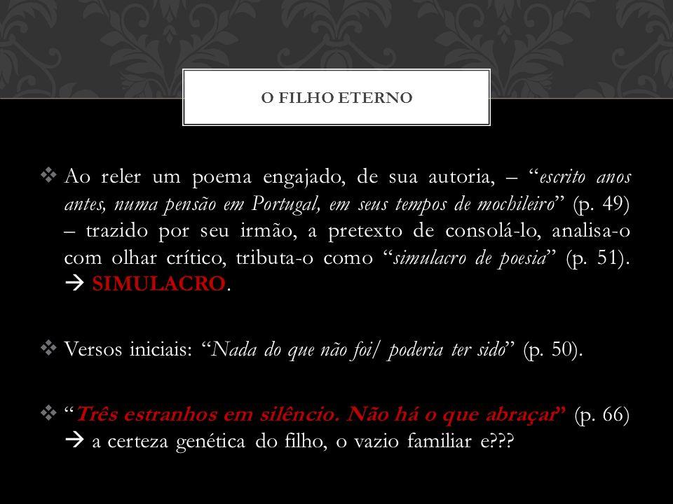 O FILHO ETERNO Ao reler um poema engajado, de sua autoria, – escrito anos antes, numa pensão em Portugal, em seus tempos de mochileiro (p. 49) – trazi