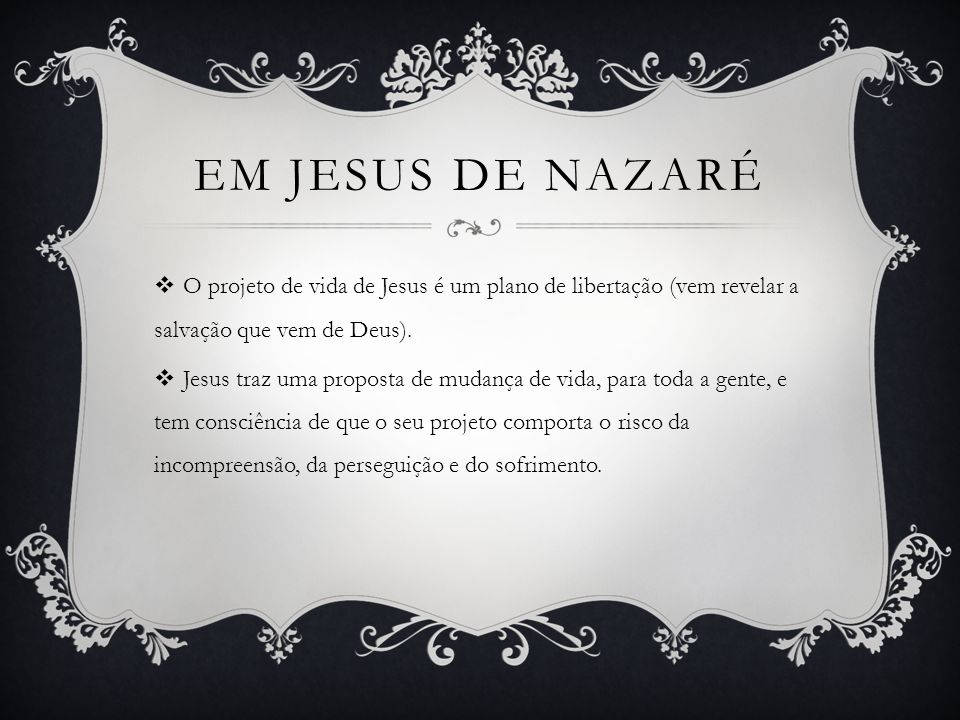 O projeto de vida de Jesus é um plano de libertação (vem revelar a salvação que vem de Deus).