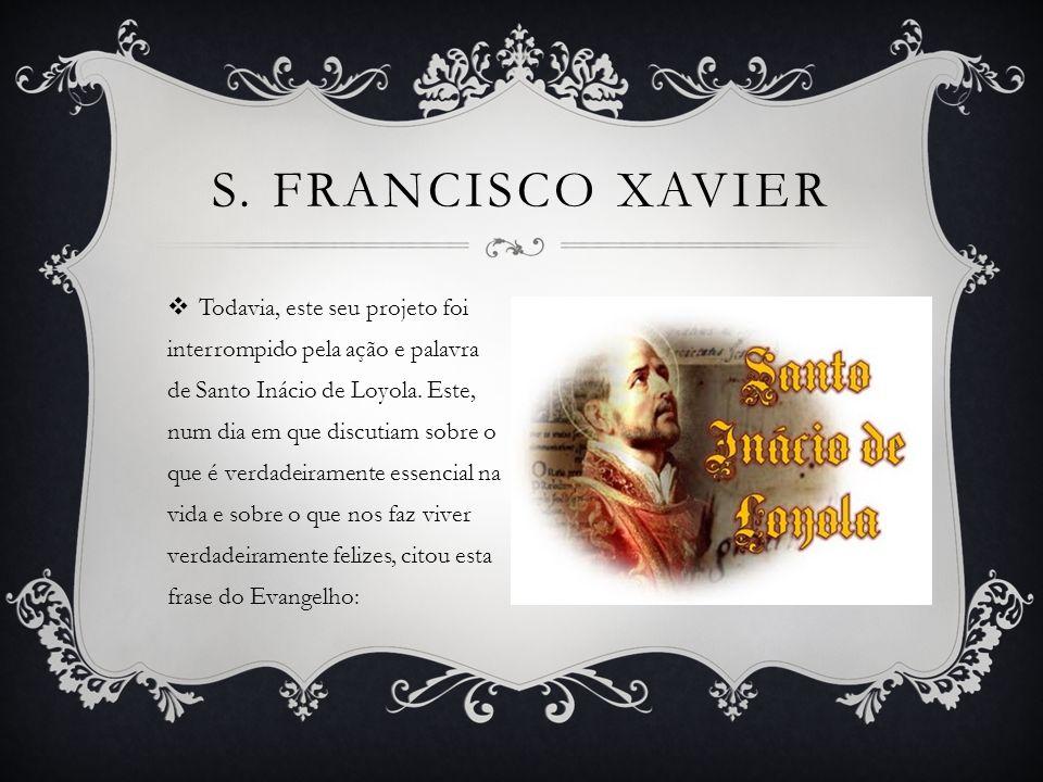 Todavia, este seu projeto foi interrompido pela ação e palavra de Santo Inácio de Loyola.