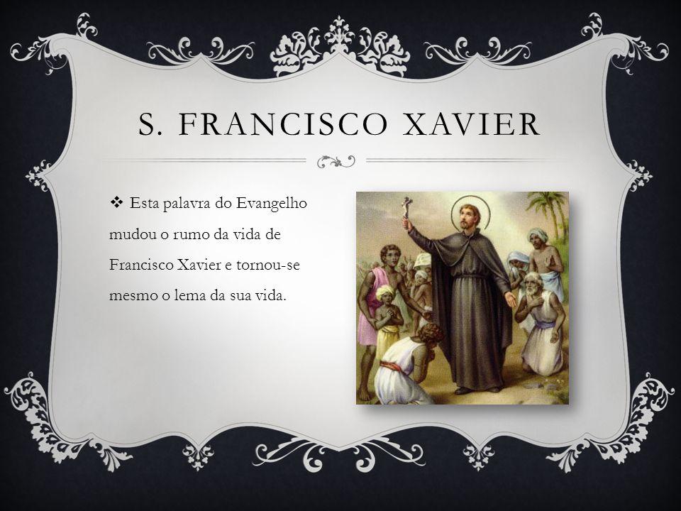 Esta palavra do Evangelho mudou o rumo da vida de Francisco Xavier e tornou-se mesmo o lema da sua vida.