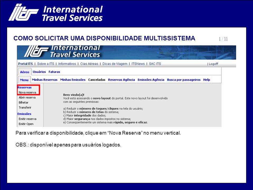 COMO SOLICITAR UMA DISPONIBILIDADE MULTISSISTEMA Para verificar a disponibilidade, clique em Nova Reserva no menu vertical. OBS.: disponível apenas pa