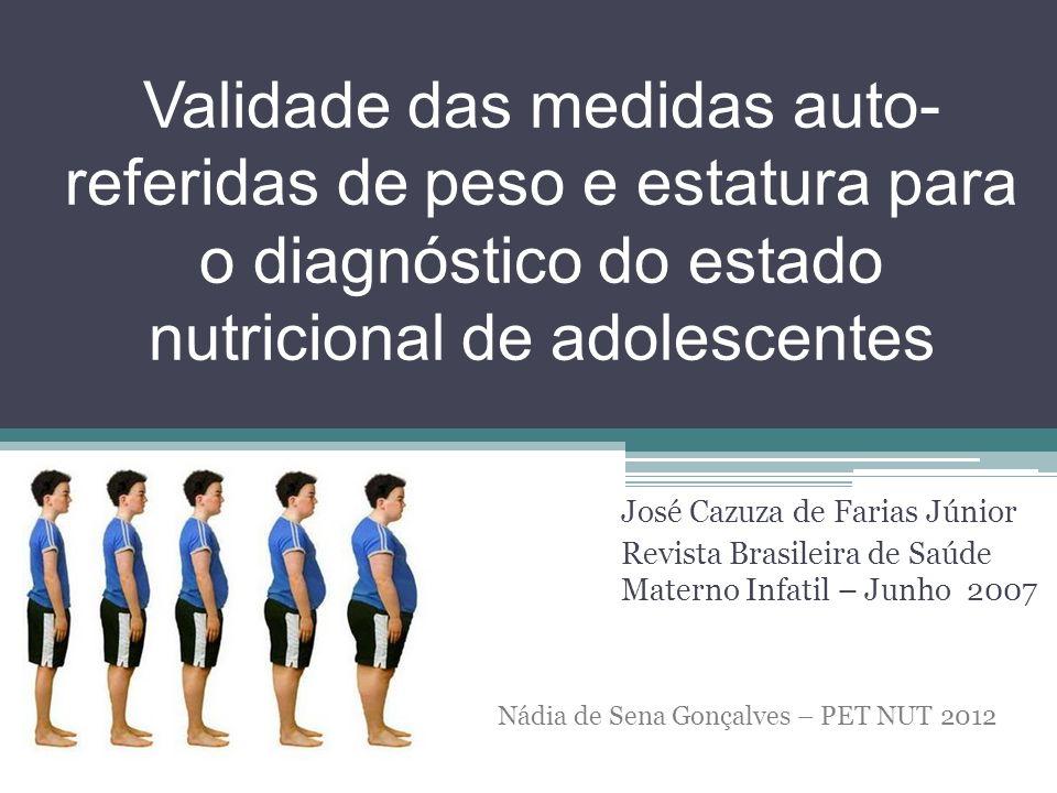 Validade das medidas auto- referidas de peso e estatura para o diagnóstico do estado nutricional de adolescentes José Cazuza de Farias Júnior Revista