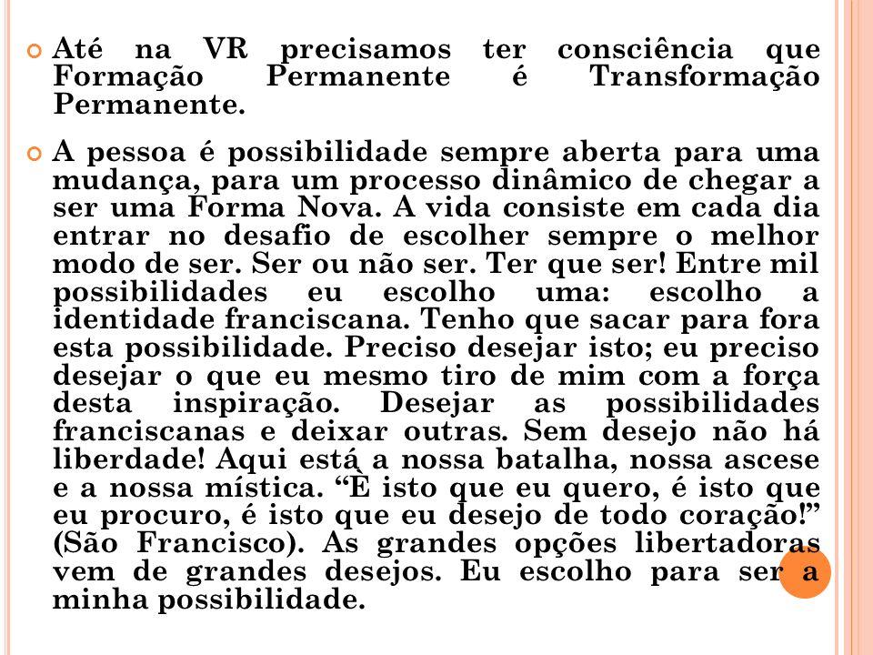 Até na VR precisamos ter consciência que Formação Permanente é Transformação Permanente. A pessoa é possibilidade sempre aberta para uma mudança, para