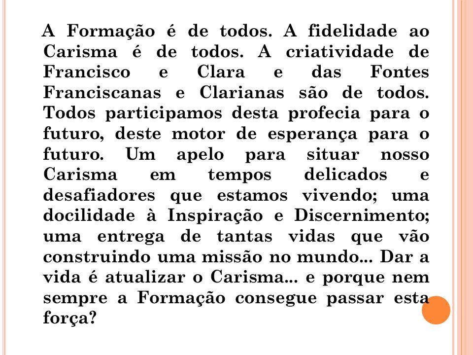 A Formação é de todos. A fidelidade ao Carisma é de todos. A criatividade de Francisco e Clara e das Fontes Franciscanas e Clarianas são de todos. Tod