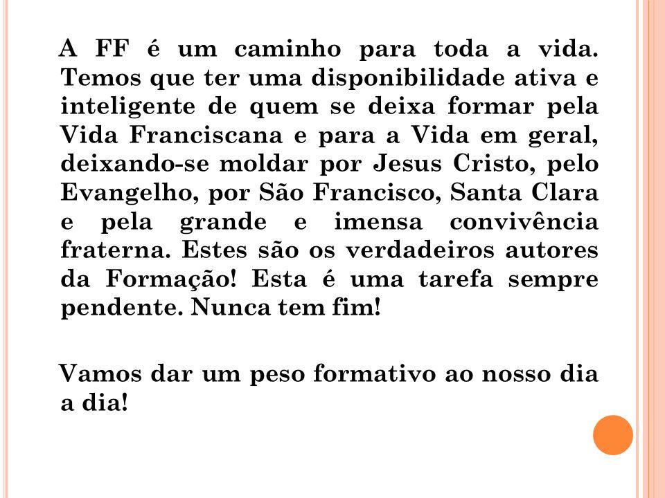 A FF é um caminho para toda a vida. Temos que ter uma disponibilidade ativa e inteligente de quem se deixa formar pela Vida Franciscana e para a Vida