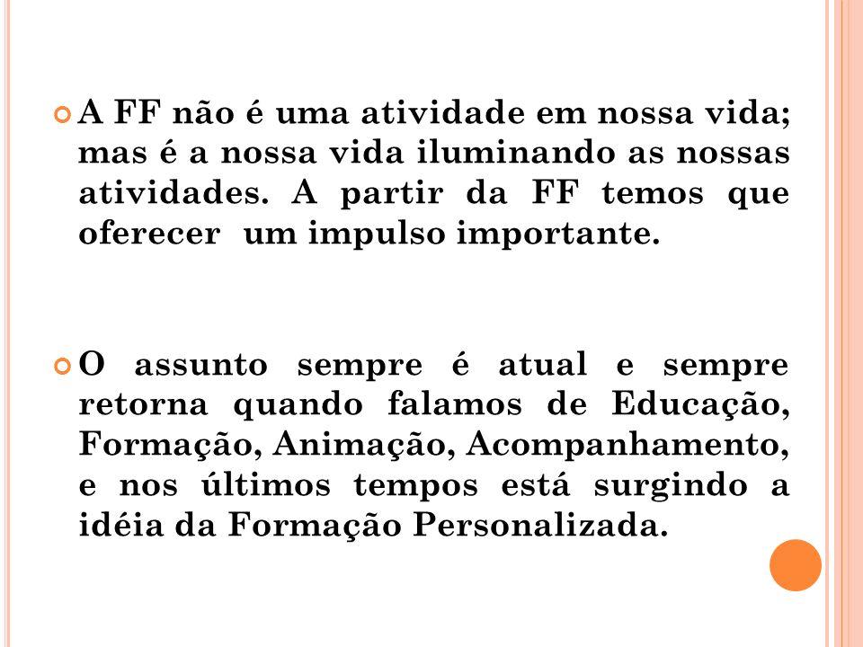 A FF não é uma atividade em nossa vida; mas é a nossa vida iluminando as nossas atividades. A partir da FF temos que oferecer um impulso importante. O
