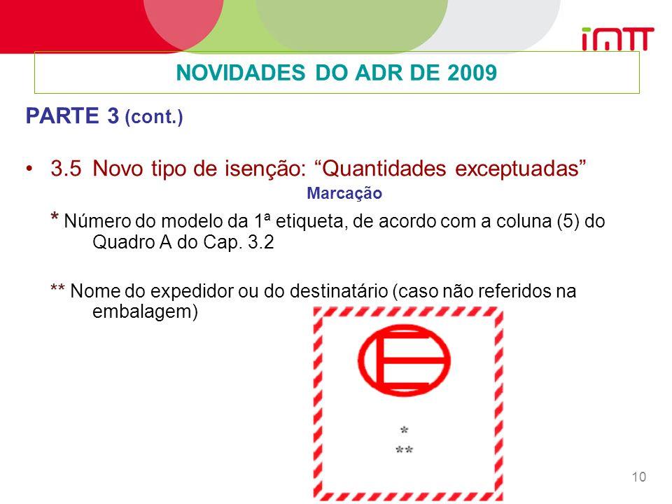 10 PARTE 3 (cont.) 3.5Novo tipo de isenção: Quantidades exceptuadas Marcação * Número do modelo da 1ª etiqueta, de acordo com a coluna (5) do Quadro A do Cap.