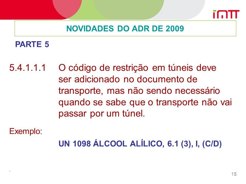 15 5.4.1.1.1 O código de restrição em túneis deve ser adicionado no documento de transporte, mas não sendo necessário quando se sabe que o transporte não vai passar por um túnel.