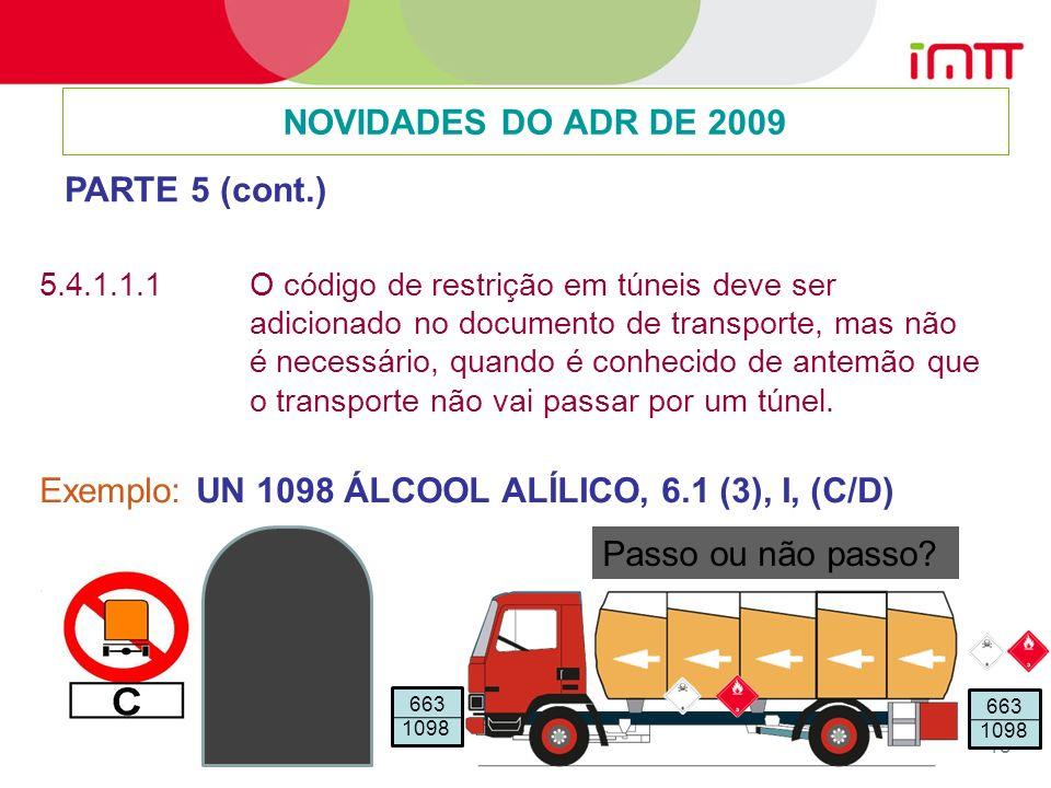18 5.4.1.1.1 O código de restrição em túneis deve ser adicionado no documento de transporte, mas não é necessário, quando é conhecido de antemão que o transporte não vai passar por um túnel.