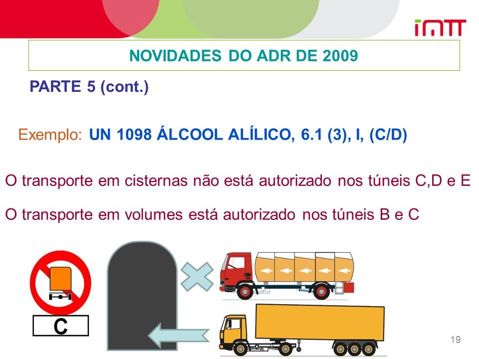 19 Exemplo: UN 1098 ÁLCOOL ALÍLICO, 6.1 (3), I, (C/D) NOVIDADES DO ADR DE 2009 PARTE 5 (cont.) O transporte em cisternas não está autorizado nos túneis C,D e E O transporte em volumes está autorizado nos túneis B e C