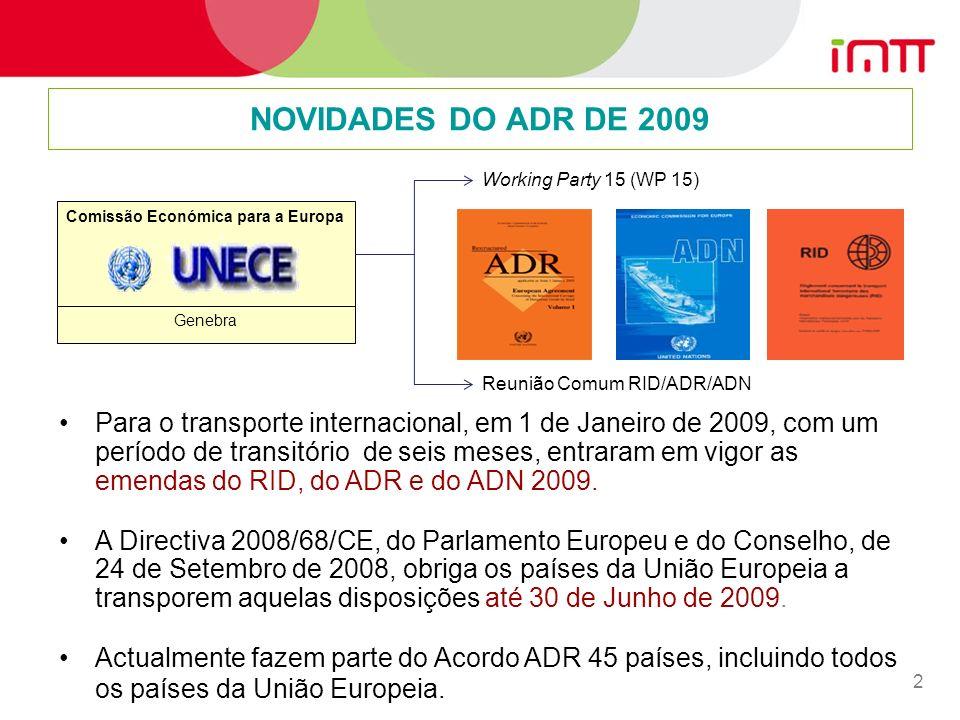 2 NOVIDADES DO ADR DE 2009 Para o transporte internacional, em 1 de Janeiro de 2009, com um período de transitório de seis meses, entraram em vigor as emendas do RID, do ADR e do ADN 2009.