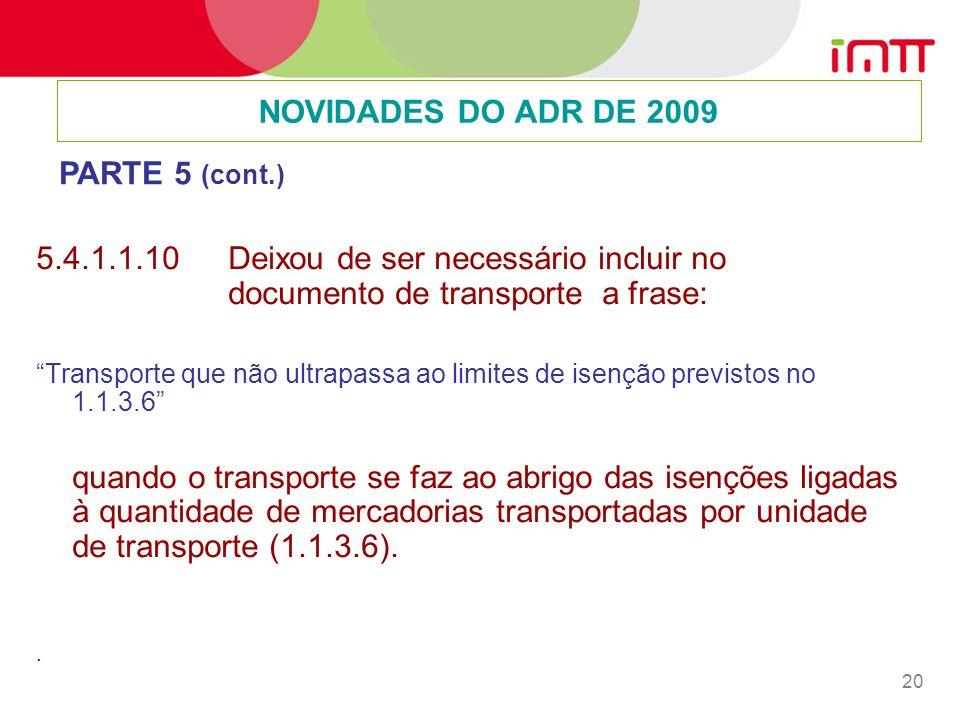 20 5.4.1.1.10Deixou de ser necessário incluir no documento de transporte a frase: Transporte que não ultrapassa ao limites de isenção previstos no 1.1.3.6 quando o transporte se faz ao abrigo das isenções ligadas à quantidade de mercadorias transportadas por unidade de transporte (1.1.3.6)..