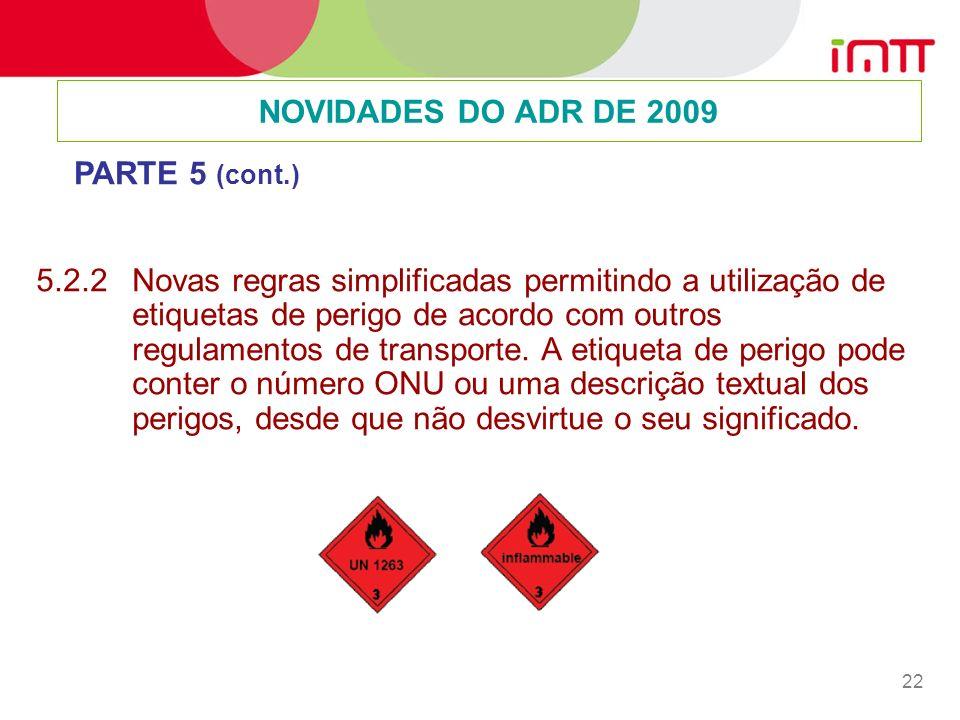 22 5.2.2 Novas regras simplificadas permitindo a utilização de etiquetas de perigo de acordo com outros regulamentos de transporte.
