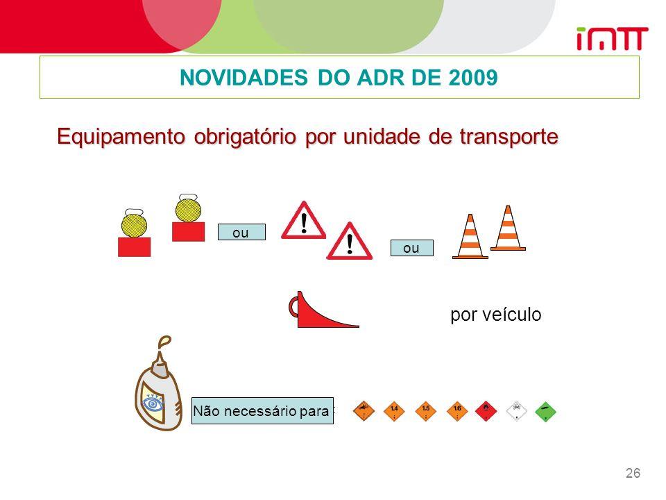 26 NOVIDADES DO ADR DE 2009 Equipamento obrigatório por unidade de transporte Não necessário para ou por veículo