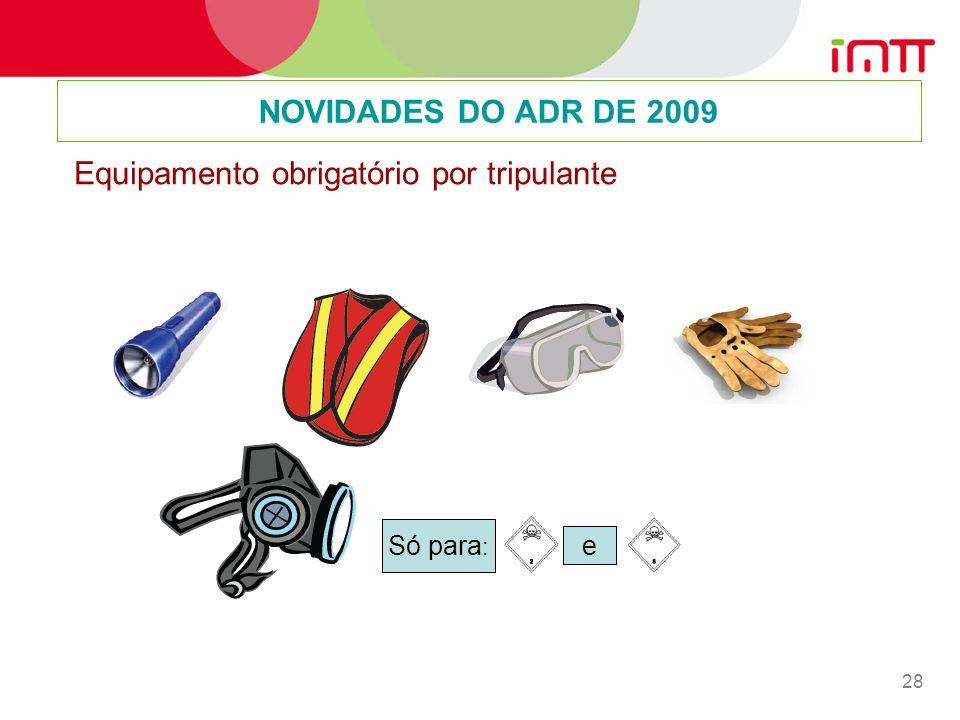 28 NOVIDADES DO ADR DE 2009 Só para : e Equipamento obrigatório por tripulante