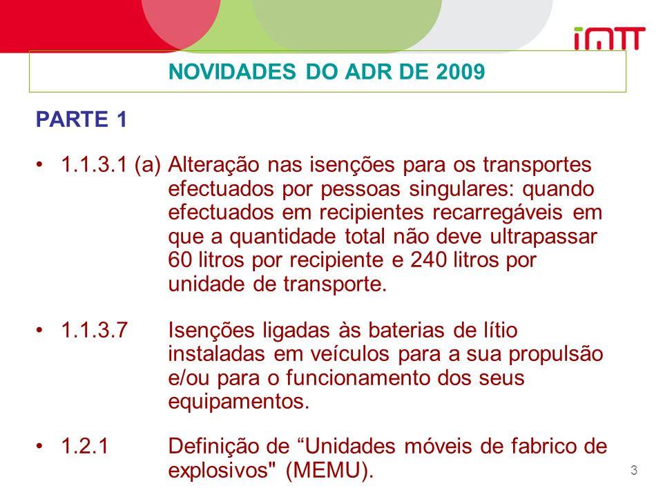 3 NOVIDADES DO ADR DE 2009 PARTE 1 1.1.3.1 (a)Alteração nas isenções para os transportes efectuados por pessoas singulares: quando efectuados em recipientes recarregáveis em que a quantidade total não deve ultrapassar 60 litros por recipiente e 240 litros por unidade de transporte.