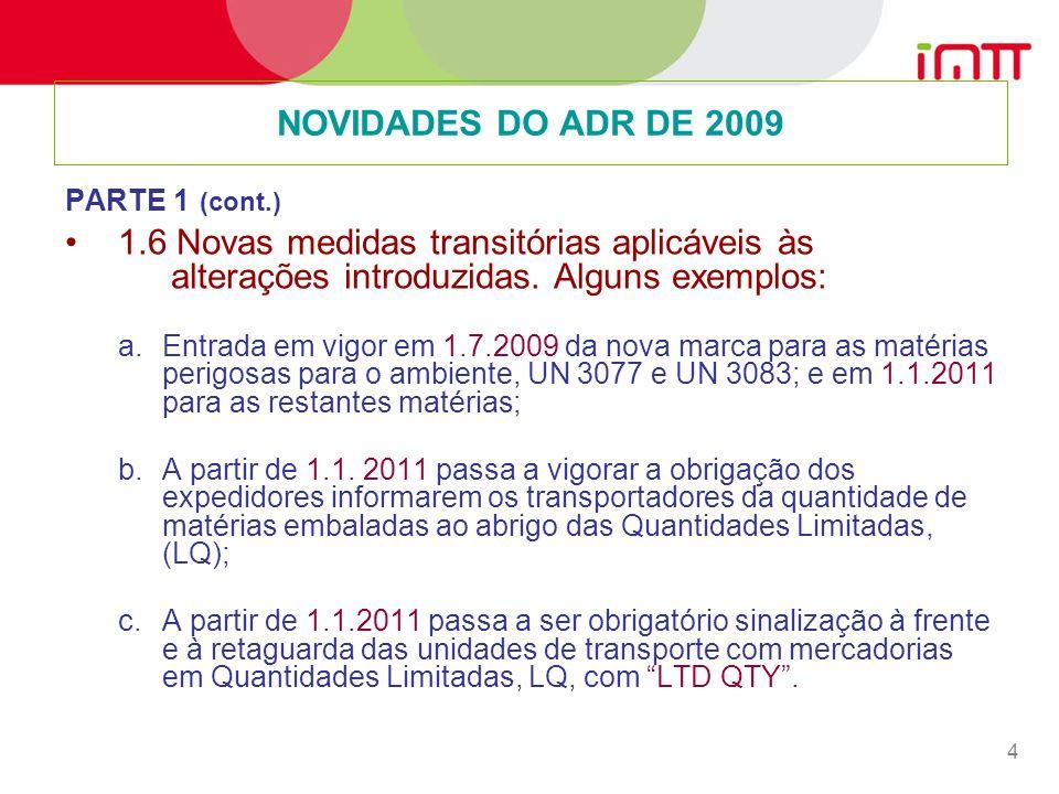 4 NOVIDADES DO ADR DE 2009 PARTE 1 (cont.) 1.6 Novas medidas transitórias aplicáveis às alterações introduzidas.