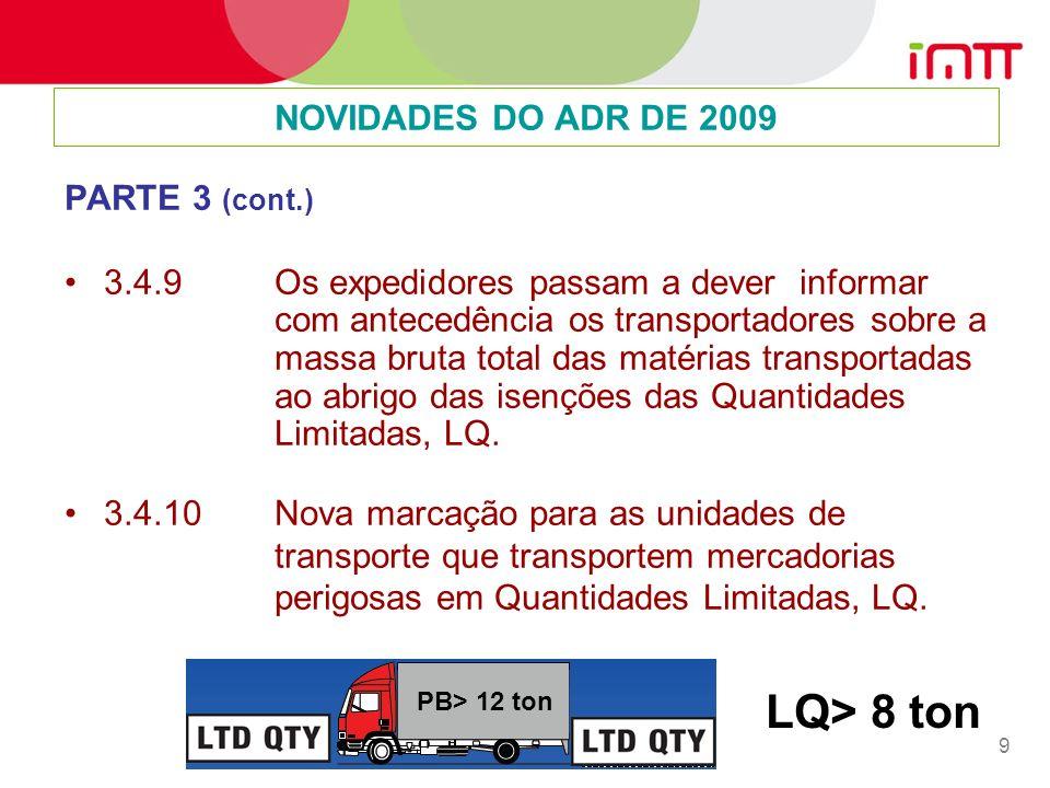 9 PARTE 3 (cont.) 3.4.9Os expedidores passam a dever informar com antecedência os transportadores sobre a massa bruta total das matérias transportadas ao abrigo das isenções das Quantidades Limitadas, LQ.