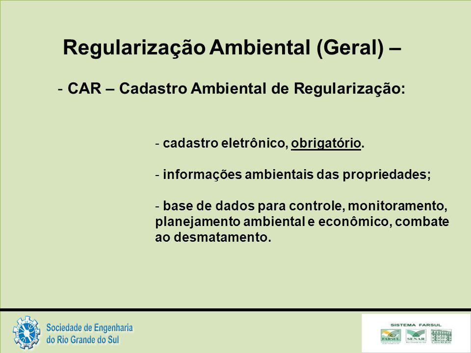 Regularização Ambiental (Geral) – - CAR – Cadastro Ambiental de Regularização: - cadastro eletrônico, obrigatório.
