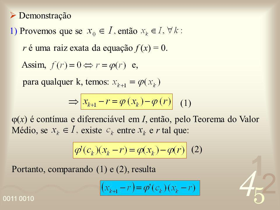 4 2 5 1 0011 0010 Demonstração r é uma raiz exata da equação f (x) = 0. Assim, e, para qualquer k, temos: x) é contínua e diferenciável em I, então, p