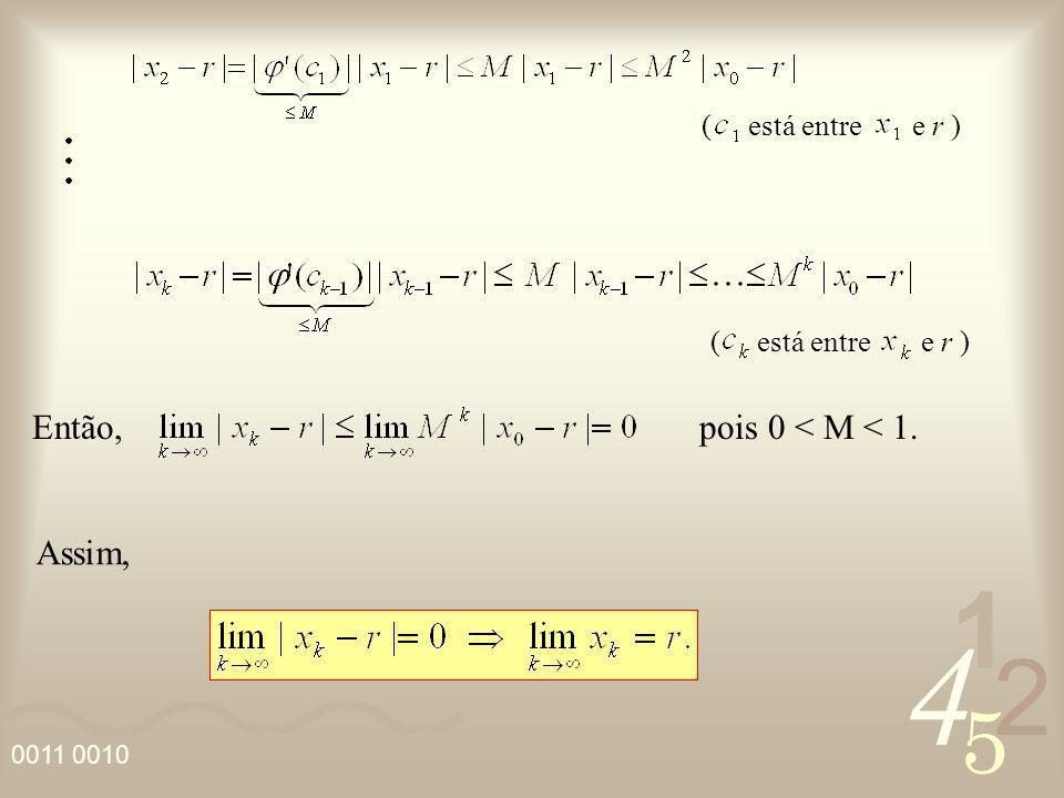4 2 5 1 0011 0010 Então, pois 0 < M < 1. Assim, ( está entre e r )