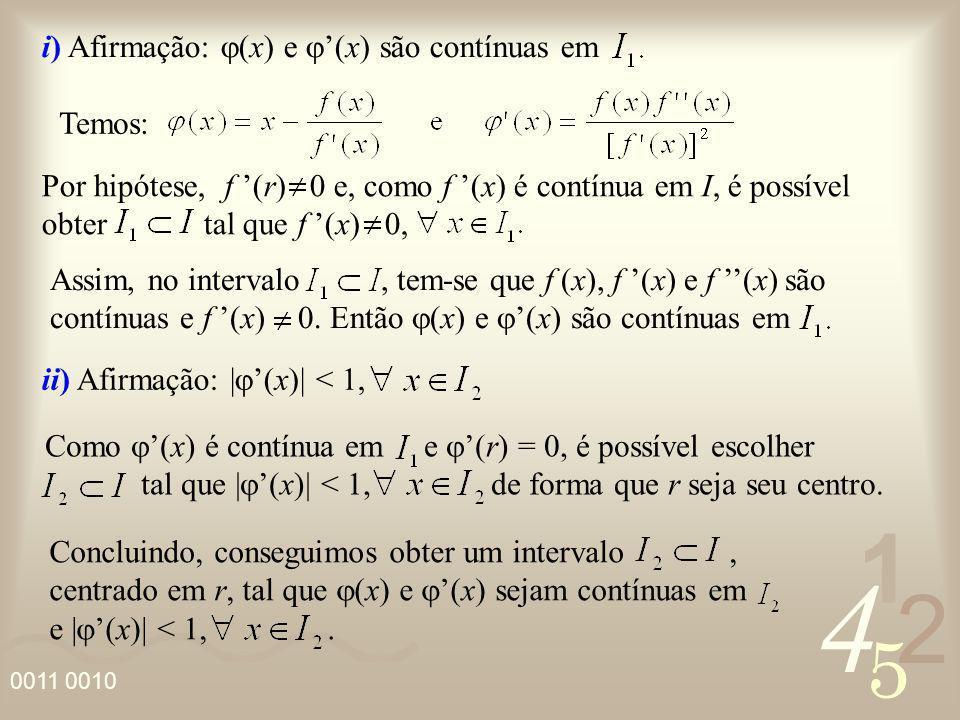 4 2 5 1 0011 0010 i) Afirmação: (x) e (x) são contínuas em Assim, no intervalo, tem-se que f (x), f (x) e f (x) são contínuas e f (x) 0. Então (x) e (