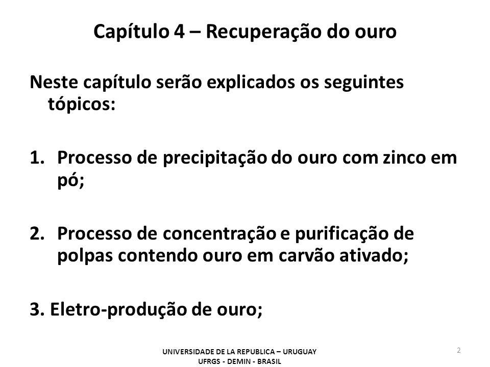 Capítulo 4 – Recuperação do ouro Neste capítulo serão explicados os seguintes tópicos: 1.Processo de precipitação do ouro com zinco em pó; 2.Processo