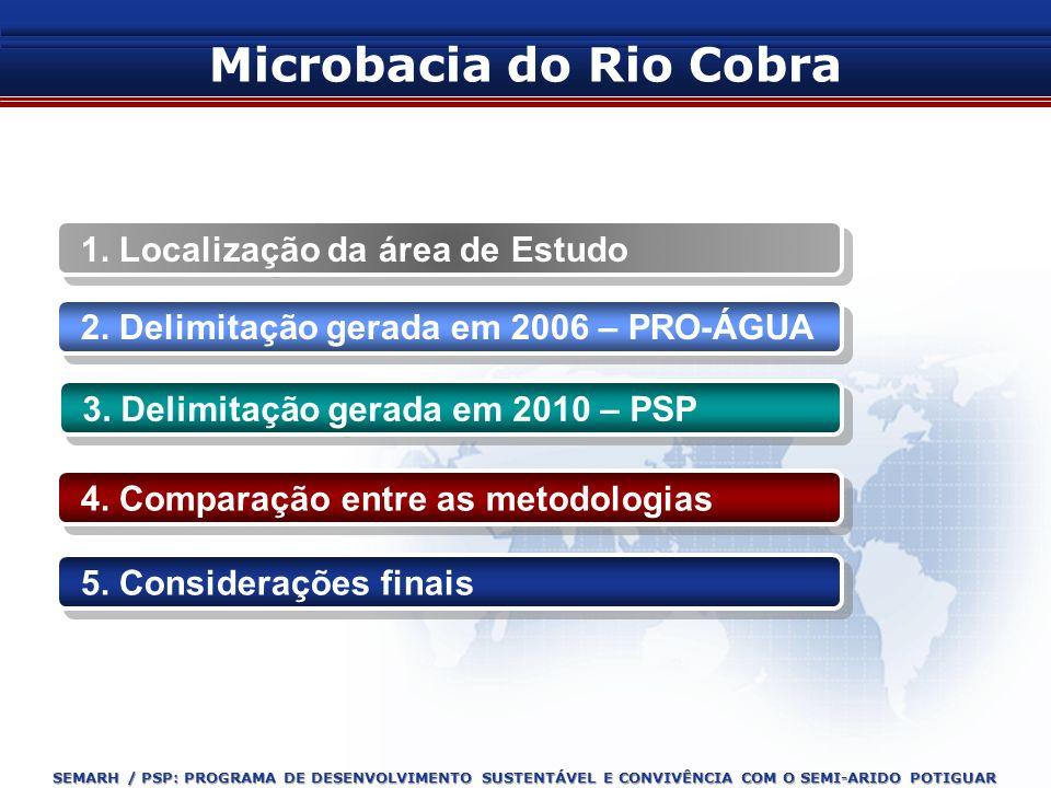 SEMARH / PSP: PROGRAMA DE DESENVOLVIMENTO SUSTENTÁVEL E CONVIVÊNCIA COM O SEMI-ARIDO POTIGUAR Microbacia do Rio Cobra 2. Delimitação gerada em 2006 –