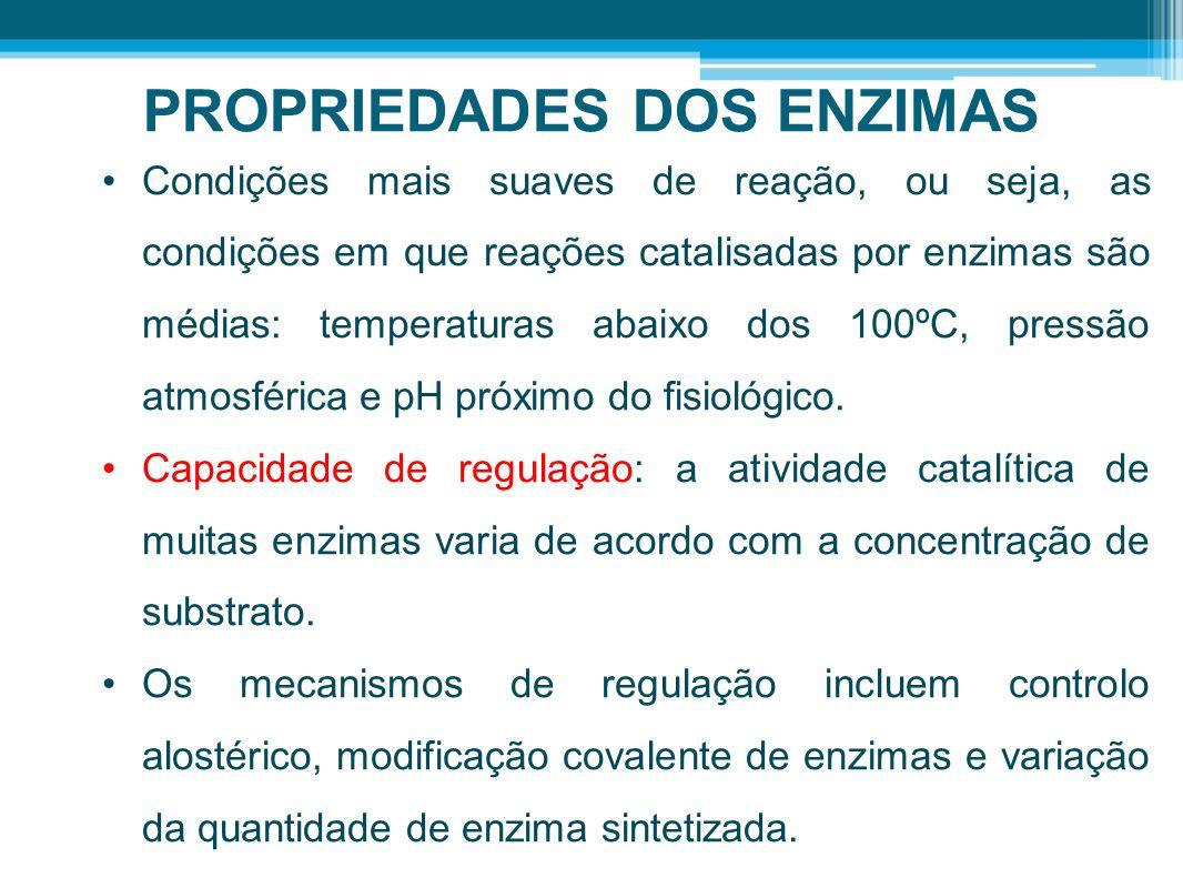 PROPRIEDADES DOS ENZIMAS Condições mais suaves de reação, ou seja, as condições em que reações catalisadas por enzimas são médias: temperaturas abaixo