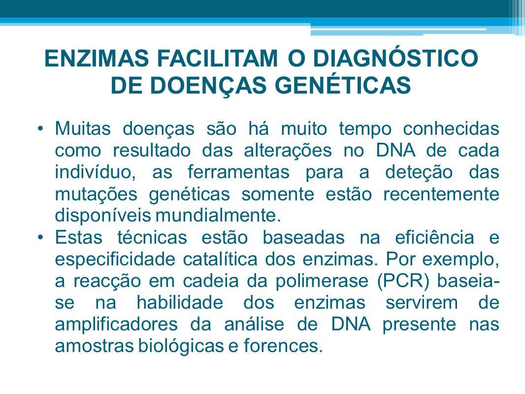 ENZIMAS FACILITAM O DIAGNÓSTICO DE DOENÇAS GENÉTICAS Muitas doenças são há muito tempo conhecidas como resultado das alterações no DNA de cada indivíd