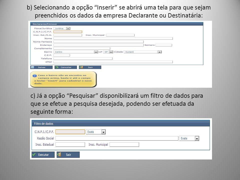 b) Selecionando a opção Inserir se abrirá uma tela para que sejam preenchidos os dados da empresa Declarante ou Destinatária: c) Já a opção Pesquisar disponibilizará um filtro de dados para que se efetue a pesquisa desejada, podendo ser efetuada da seguinte forma: