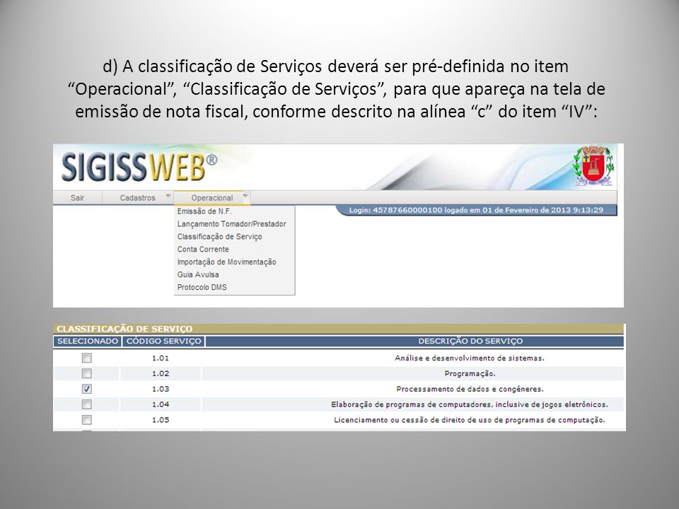d) A classificação de Serviços deverá ser pré-definida no item Operacional, Classificação de Serviços, para que apareça na tela de emissão de nota fis