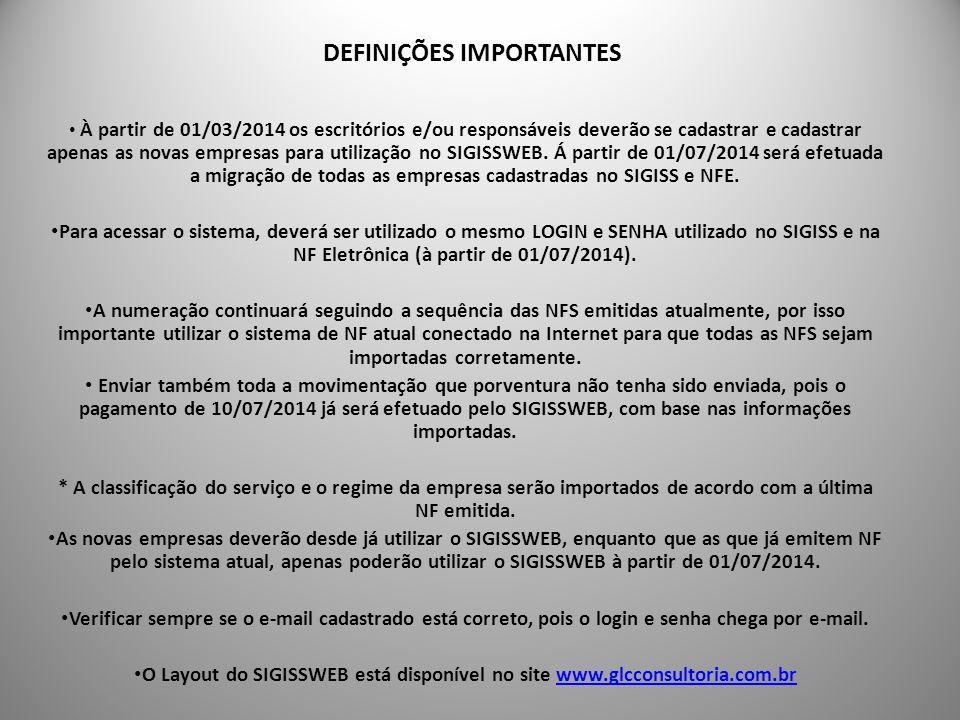 DEFINIÇÕES IMPORTANTES À partir de 01/03/2014 os escritórios e/ou responsáveis deverão se cadastrar e cadastrar apenas as novas empresas para utilização no SIGISSWEB.