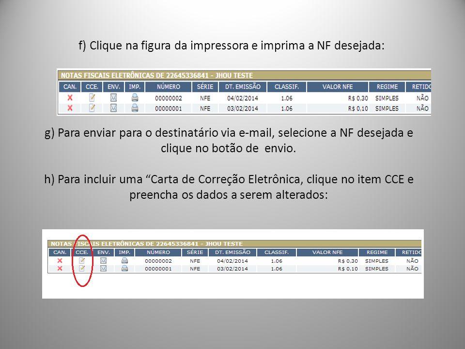 f) Clique na figura da impressora e imprima a NF desejada: g) Para enviar para o destinatário via e-mail, selecione a NF desejada e clique no botão de envio.