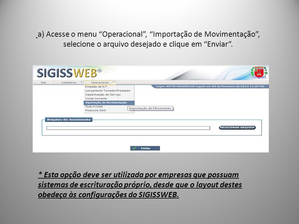 a) Acesse o menu Operacional, Importação de Movimentação, selecione o arquivo desejado e clique em Enviar. * Esta opção deve ser utilizada por empresa