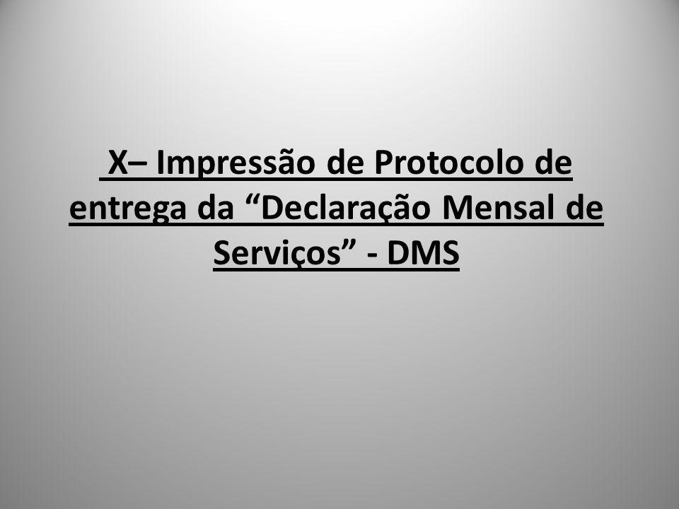 X– Impressão de Protocolo de entrega da Declaração Mensal de Serviços - DMS