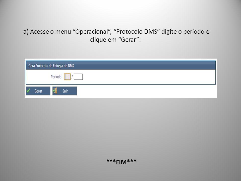 a) Acesse o menu Operacional, Protocolo DMS digite o período e clique em Gerar: ***FIM***