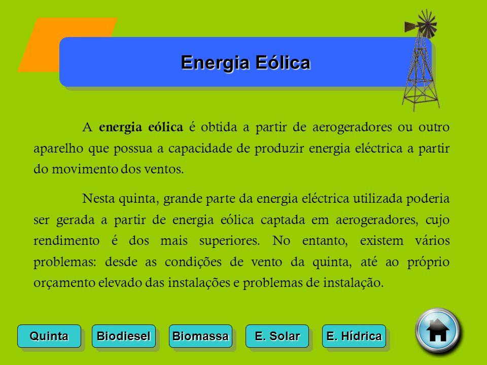 Quinta Biodiesel Biomassa E. Solar E. Solar E. Solar E. Solar E. Hídrica E. Hídrica E. Hídrica E. Hídrica Energia Eólica A energia eólica é obtida a p
