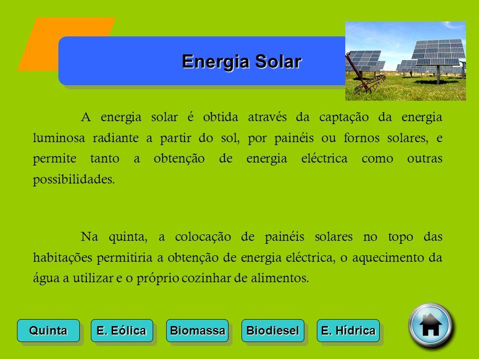 Quinta E. Eólica E. Eólica E. Eólica E. Eólica Biomassa Biodiesel E. Hídrica E. Hídrica E. Hídrica E. Hídrica Energia Solar A energia solar é obtida a