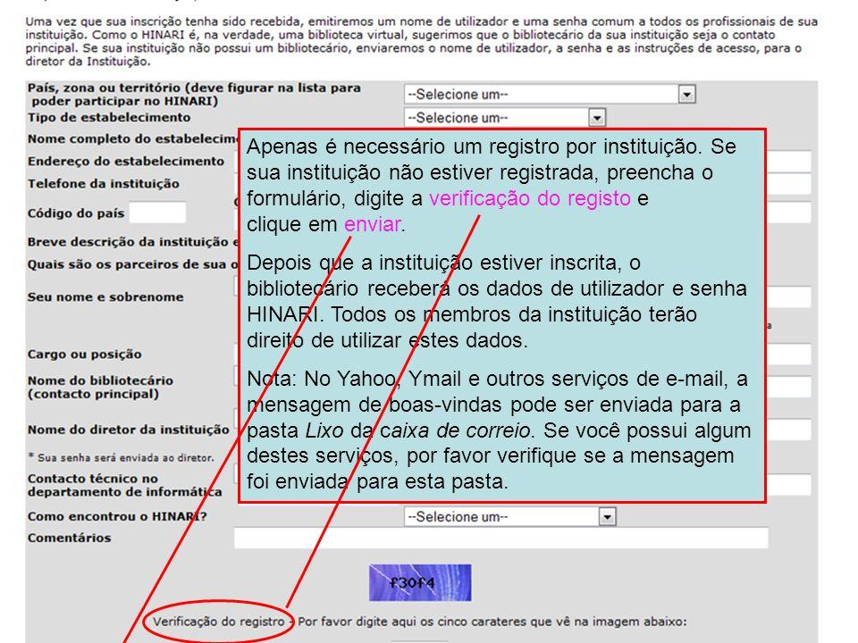 Apenas é necessário um registro por instituição. Se sua instituição não estiver registrada, preencha o formulário, digite a verificação do registo e c