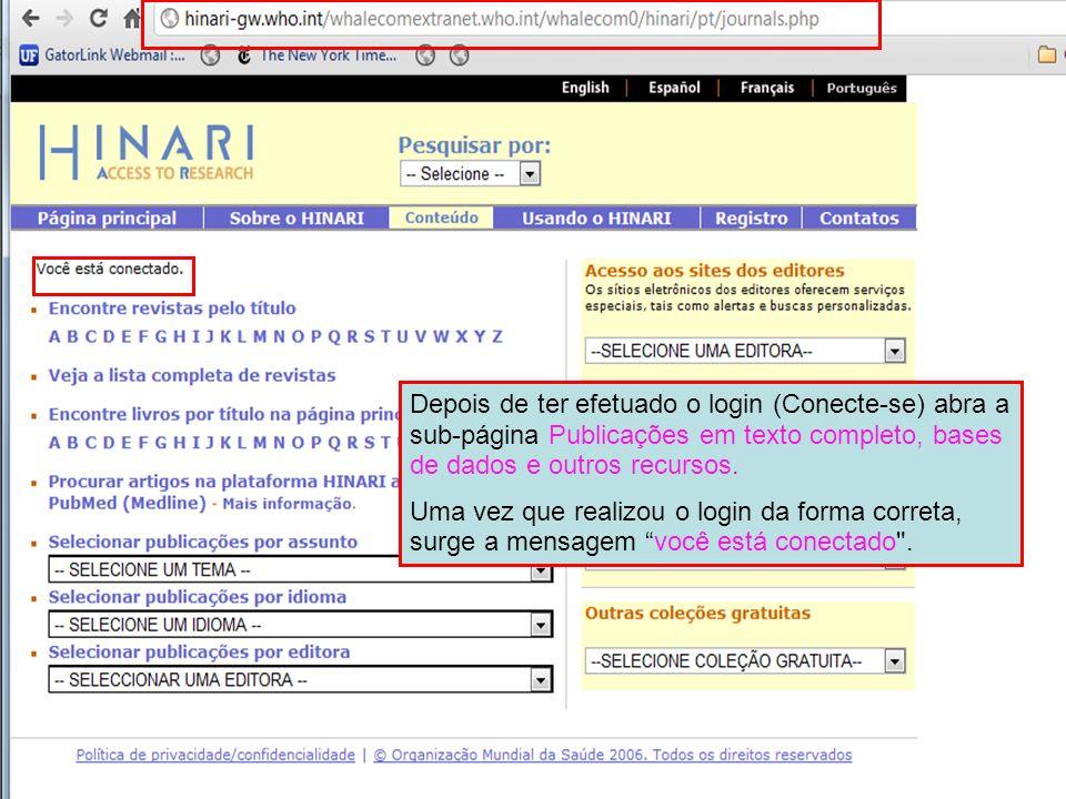 Depois de ter efetuado o login (Conecte-se) abra a sub-página Publicações em texto completo, bases de dados e outros recursos. Uma vez que realizou o